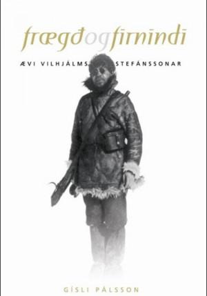 Frægð og firnindi, ævi Vilhjálms Stefánssonar