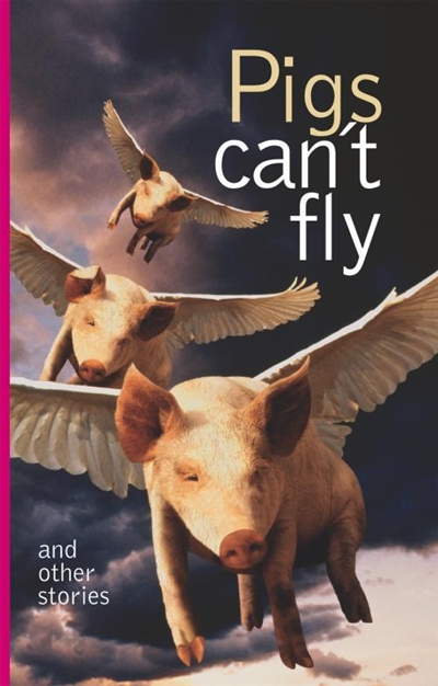 Pigs can't fly and other stories