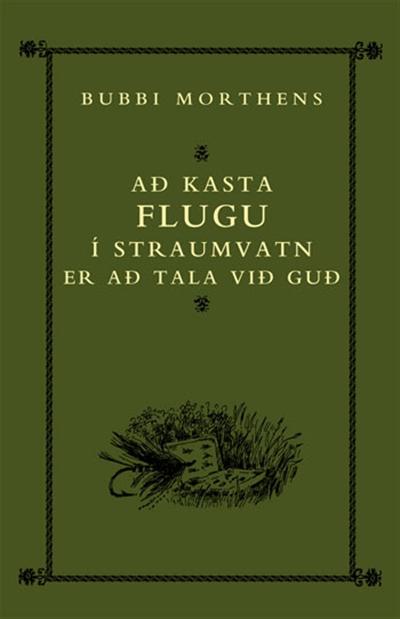 Að kasta flugu í straumvatn er að tala við Guð – Innbundin