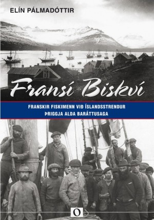 Fransí Biskví - Franskir fiskimenn við Íslandsstrendur - þriggja alda baráttusaga
