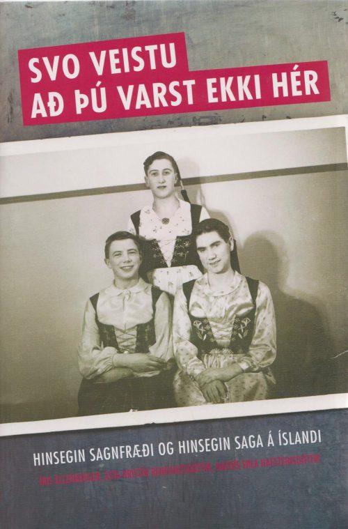 Svo veistu að þú varst ekki hér - hinsegin sagnfræði og hinsegin saga á Íslandi