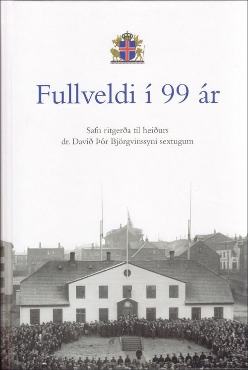 Fullveldi í 99 ár - safn ritgerða til heiðurs dr. Davíð Þór Björgvinssyni sextugum