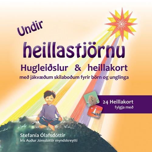 Undir heillastjörnu - hugleiðslur og heillakort með jákvæðum skilaboðum fyrir börn og unglinga