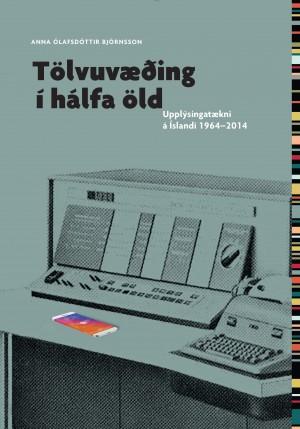 Tölvuvæðing í hálfa öld - Upplýsingatækni á Íslandi 1964-2014