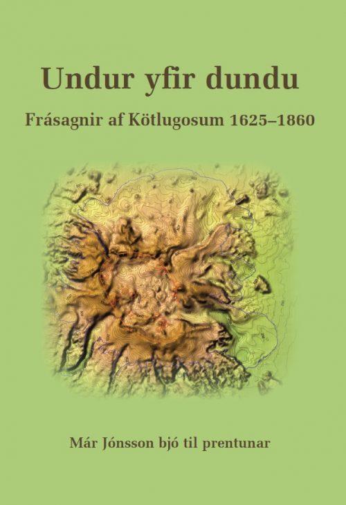 Undur yfir dundu: Frásagnir af Kötlugosum 1625–1860