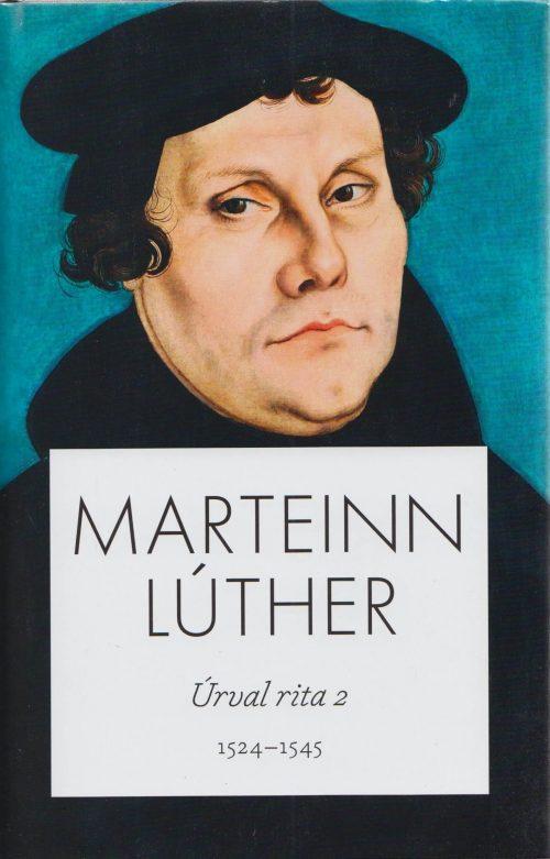 Marteinn Lúther - úrval rita II: 1524-1545