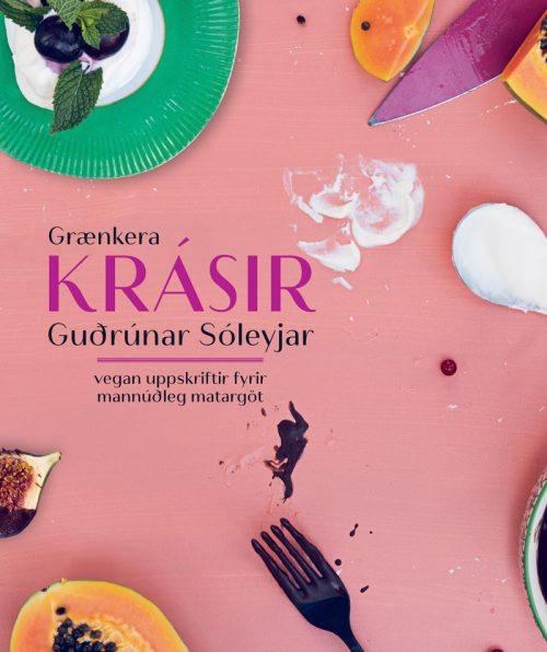 Grænkerakrásir Guðrúnar Sóleyjar - vegan uppskriftir fyrir mannúðleg matargöt