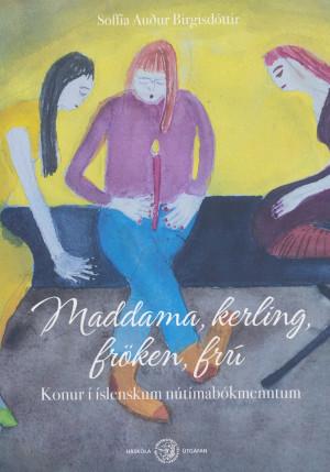 Maddama, kerling, fröken, frú: Konur í íslenskum nútímabókmenntum