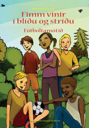 Fimm vinir í blíðu og stríðu - Fótboltamótið