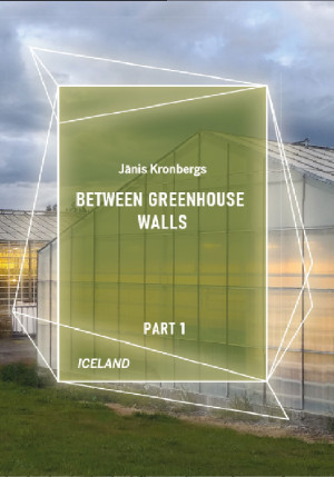 Between Greenhouse Walls: part 1
