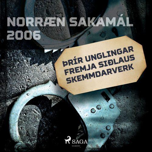 Norræn sakamál 2006: Þrír unglingar fremja siðlaus skemmdarverk